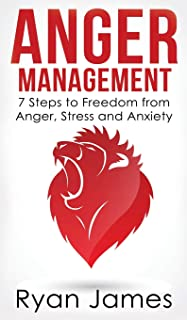 Anger Management: 7 Steps to Freedom from Anger, Stress and Anxiety (Anger Management Series) (Volume 1)