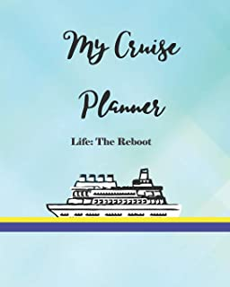 My Cruise Planner Life: The Reboot: Cruise Travel Planner Journal Organizer Notebook Trip Diary | Family Vacation | Budget Packing Checklist Itinerary Weekly Daily Activity Agenda Flight Information Excursion Port Planner | 8x10 100 White Pages