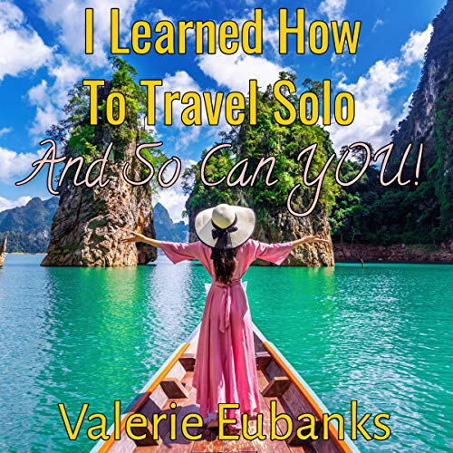 I Learned How to Travel Solo Audiobook By Valerie Eubanks cover art