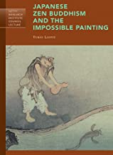 Japanese Zen Buddhism and the Impossible Painting (Getty Research Institute Council Lecture Series)