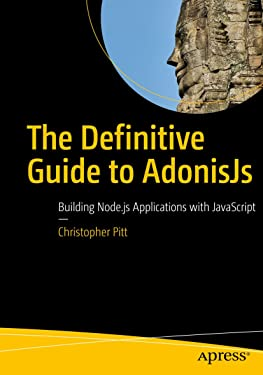 The Definitive Guide to AdonisJs: Building Node.js Applications with JavaScript
