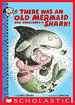 There Was an Old Mermaid Who Swallowed a Shark! (There Was an Old Lady) by [Lucille Colandro, Jared Lee]