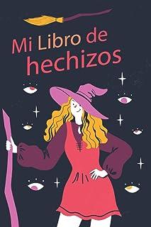Mi Libro de Hechizos: Diario de Bruja / Libreta para escribir tus conjuros y hechizos y recetas magicas/ Tamaño 6 x 9 in/ ...