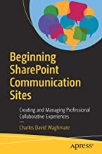 Beginning SharePoint Communication Sites: Creating and Managing Professional Collaborative Experiences