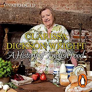 A History of English Food                   By:                                                                                                                                 Clarissa Dickson Wright                               Narrated by:                                                                                                                                 Clarissa Dickson Wright                      Length: 13 hrs and 28 mins     80 ratings     Overall 4.5