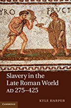 Slavery in the Late Roman World, AD 275–425 (English Edition)