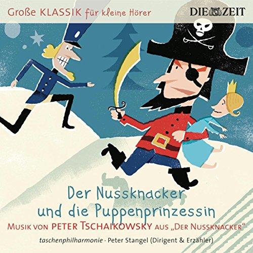 DIE ZEIT: Große Klassik für kleine Hörer: Peter Tschaikowsky - Der Nussknacker und die Puppenprinzessin
