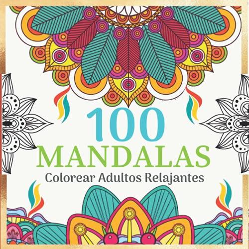 100 Mandalas Para Colorear Adultos Relajantes: Libro de Colorear para Adultos, 100 Hermosos Mandalas para Colorear para Relajarse. Libro de Colorear ... relajación, creatividad y Alivio del estrés