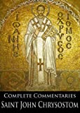 The Complete Commentaries of Saint John Chrysostom (With Active Table of Contents)