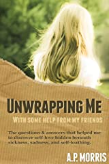 Unwrapping Me: With Some Help From My Friends Kindle Edition