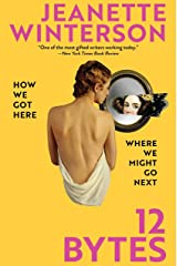 12 Bytes: How We Got Here. Where We Might Go Next Kindle Edition
