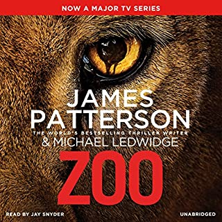 Zoo                   By:                                                                                                                                 James Patterson,                                                                                        Michael Ledwidge                               Narrated by:                                                                                                                                 Jay Snyder                      Length: 8 hrs and 5 mins     215 ratings     Overall 4.1
