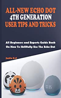 ALL-NEW ECHO DOT 4TH GENERATION USER TIPS AND TRICKS: All Beginners and Experts Guide Book On How To Skillfully Use The Ec...