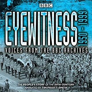 Eyewitness: 1950-1999     Voices from the BBC Archives              By:                                                                                                                                 Joanna Bourke                               Narrated by:                                                                                                                                 Tim Pigott-Smith                      Length: 24 hrs     13 ratings     Overall 4.8