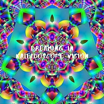 Dreaming in Kalediscope Vision