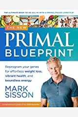 The New Primal Blueprint : Reprogram Your Genes for Effortless Weight Loss, Vibrant Health and Boundless Energy: The Definitive Guide to Living an Awesome Modern Life! Kindle Edition