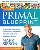 The New Primal Blueprint : Reprogram Your Genes for Effortless Weight Loss, Vibrant Health and...