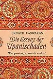 Die Essenz der Upanischaden: Was passiert, wenn ich sterbe? - Eknath Easwaran