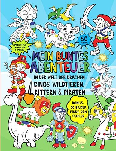 Malbuch für Kinder ab 5: Mein buntes Abenteuer in der Welt der Drachen, Dinos, Wildtieren, Rittern & Piraten – 60 Motive + BONUS: 20 Bilder finde den Fehler