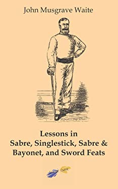Lessons in sabre, singlestick, sabre & bayonet, and sword feats