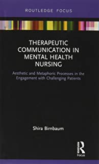 Therapeutic Communication in Mental Health Nursing: Aesthetic and Metaphoric Processes in the Engagement with Challenging ...