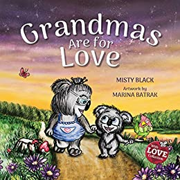 Grandmas Are for Love: An endearing picture book honoring the special bond children have with their grandmothers. (With Love Collection 3) by [Misty  Black, Marina Batrak]