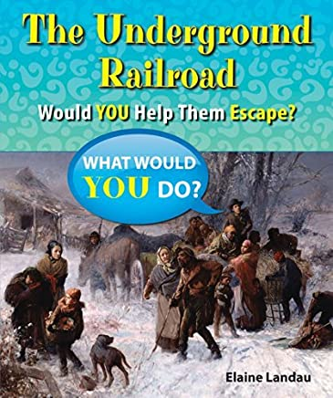The Underground Railroad: Would You Help Them Escape? (What Would You Do?) by Elaine Landau (2014-09-01)