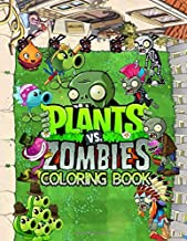 Plants vs Zombies Coloring Book: Amazing Coloring Books about Plant vs Zombie for Creative Kids and Teens