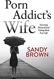 Porn Addict's Wife: Surviving Betrayal and Taking Back Your Life