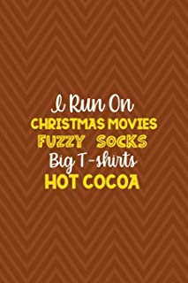 I Run On Christmas Movies Fuzzy Socks Big T-shirts Hot Cocoa: Notebook Journal Composition Blank Lined Diary Notepad 120 P...