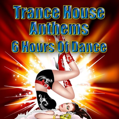 Trance House Anthems - 6 Hours Of Dance