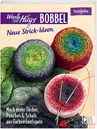 Woolly Hugs Bobbel - Neue Strick-Ideen: Noch mehr Tücher, Ponchos & Schals aus Farbverlaufsgarn