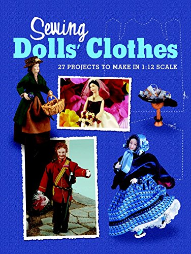 Sewing Dolls' Clothes: 27 Projects to Make in 1:12 Scale