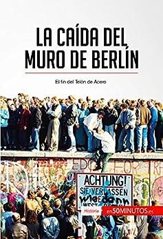 La caída del muro de Berlín: El fin del Telón de Acero