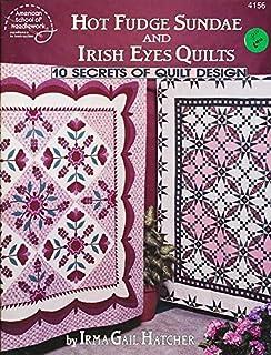 Hot Fudge Sundae and Irish Eyes Quilts