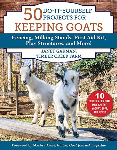 Compare Textbook Prices for 50 Do-It-Yourself Projects for Keeping Goats: Fencing, Milking Stands, First Aid Kit, Play Structures, and More  ISBN 9781510750128 by Garman, Janet