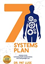 7 Systems Plan: Proven Steps to Amazing Health Transformations and Lasting Weight Loss