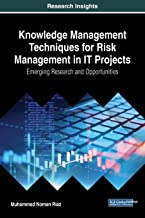 Knowledge Management Techniques for Risk Management in IT Projects: Emerging Research and Opportunities (Advances in IT Pe...