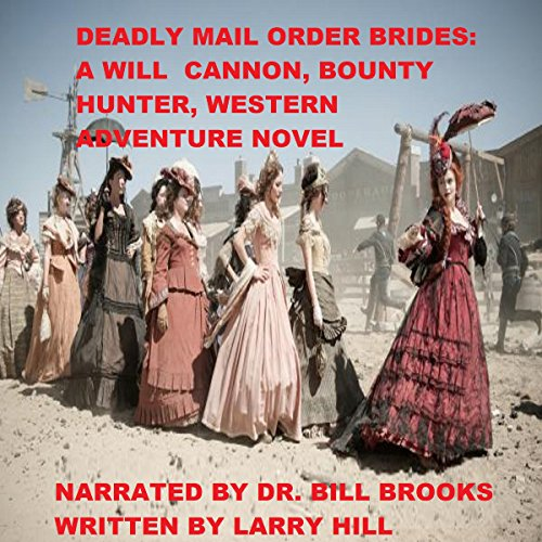 Deadly Mail Order Brides: A Will Cannon, Bounty Hunter, Western Adventure Novel audiobook cover art