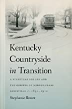 Kentucky Countryside in Transition: A Streetcar Suburb and the Origins of Middle-Class Louisville, 1850-1910