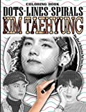 KIM TAEHYUNG DOTS LINES SPIRALS COLORING BOOK: Kim Taehyung Coloring book - Adults & Kids Relaxation Stress Relief - Famous Bts Singer & Dancer ... Fashion Icon Kpop Idol - V BTS - Kim Taehyung