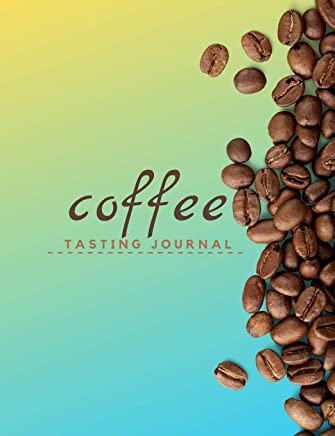 Coffee Tasting Journal: Log book to Record Roasters, Brewers, & Coffee House Experiences