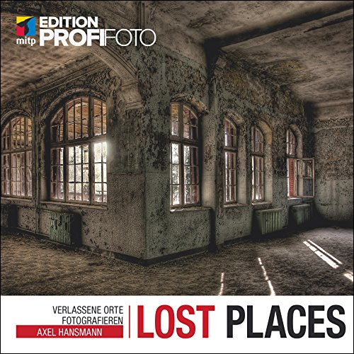 Lost Places - Verlassene Orte fotografieren (Edition ProfiFoto)