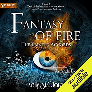 Fantasy of Fire     The Tainted Accords, Book 3              Written by:                                                                                                                                 Kelly St. Clare                               Narrated by:                                                                                                                                 Amanda Dolan                      Length: 10 hrs and 47 mins     Not rated yet     Overall 0.0