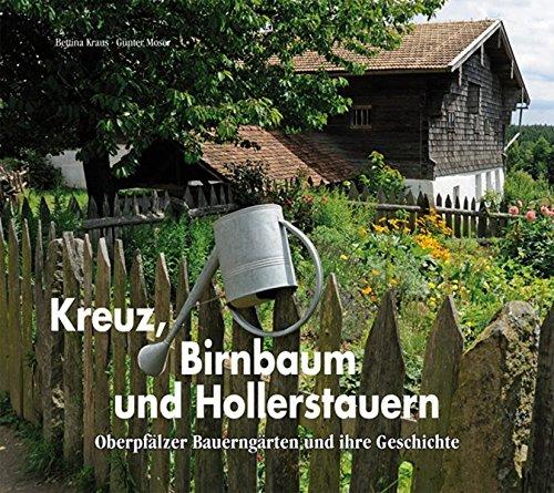 Kreuz, Birnbaum und Hollerstauern: Oberpfälzer Bauerngärten und ihre Geschichte
