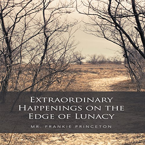 Extraordinary Happenings on the Edge of Lunacy                   By:                                                                                                                                 Frankie Princeton                               Narrated by:                                                                                                                                 Melanie Taylor                      Length: 5 hrs and 17 mins     Not rated yet     Overall 0.0