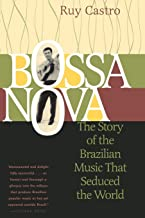 Bossa Nova: The Story of the Brazilian Music That Seduced the World