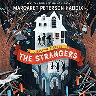 The Strangers     Greystone Secrets, Book 1              Written by:                                                                                                                                 Margaret Peterson Haddix                               Narrated by:                                                                                                                                 Jorjeana Marie                      Length: 7 hrs and 56 mins     1 rating     Overall 4.0