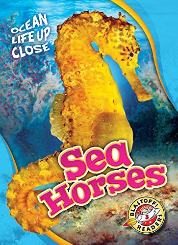 Sea Horses (Ocean Life Up Close: Blastoff Readers, Level 3)