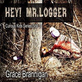 Hey! Mr. Logger (Curious Kids Series) (Volume 1)